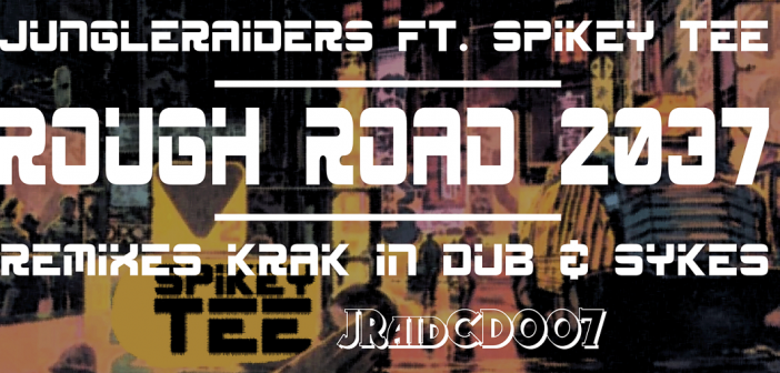 JungleRaiders ft. Spikey Tee – Rough Road 2037 EP – Jungle Raiders Recordings